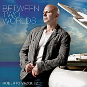 Play & Download Between Two Worlds by Roberto Vazquez | Napster