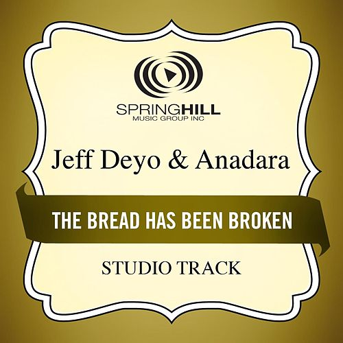 Play & Download The Bread Has Been Broken (Studio Track) by Jeff Deyo | Napster
