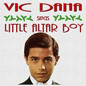 Vic Dana Sings Little Alter Boy and Other Christmas Songs by Vic Dana
