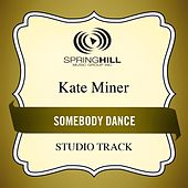 Play & Download Somebody Dance (Studio Track) by Kate Miner | Napster