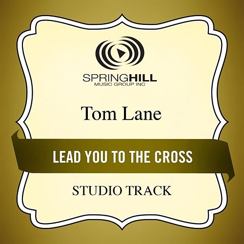 Play & Download Lead You to the Cross (Studio Track) by Tom Lane | Napster