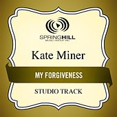 Play & Download My Forgiveness (Studio Track) by Kate Miner | Napster