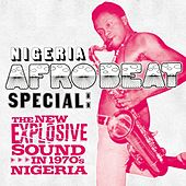 Play & Download Nigeria Afrobeat Special: The New Explosive Sound in 1970's Nigeria by Various Artists | Napster
