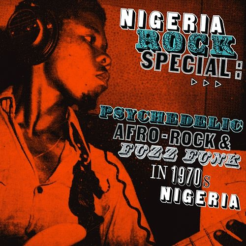 Play & Download Nigeria Rock Special: Psychedelic Afro-Rock & Fuzz Funk in 1970's Nigeria by Various Artists | Napster