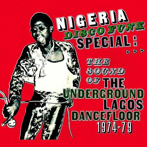 Play & Download Nigeria Disco Funk Special: The Sound of the Underground Lagos Dancefloor 1974-1979 by Various Artists | Napster
