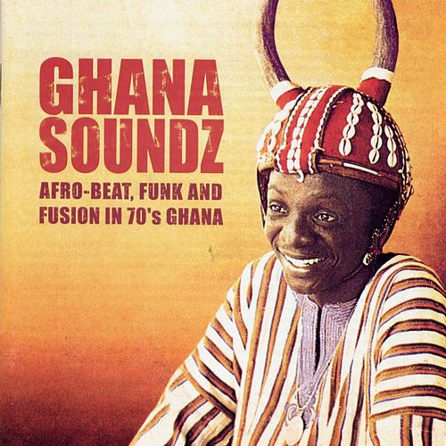 Play & Download Ghana Soundz: Afro-Beat, Funk and Fusion in 70's Ghana by Various Artists | Napster