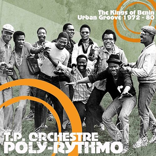 The Kings of Benin Urban Groove 1972 - 80 by Orchestre Poly-Rythmo