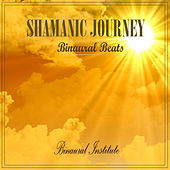 Play & Download Shamanic Journey - Binaural Beats by Binaural Institute | Napster