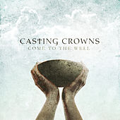 Play & Download Come To The Well - EP by Casting Crowns | Napster