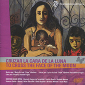 Play & Download Cruzar la Cara de la Luna/To Cross the Face of the Moon by Houston Grand Opera | Napster