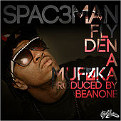 Play & Download Fly Den a Muf*ka by Spac3man | Napster