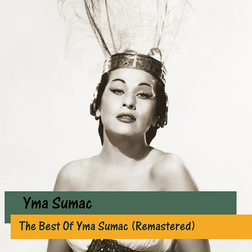 Play & Download The Best Of Yma Sumac (Remastered) by Yma Sumac | Napster