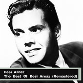 Play & Download The Best Of Desi Arnaz (Remastered) by Desi Arnaz | Napster
