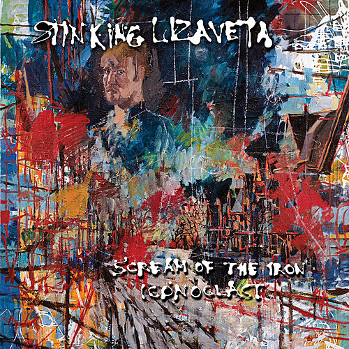 Play & Download Scream Of The Iron Iconoclast by Stinking Lizaveta | Napster