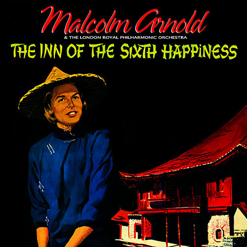 Play & Download The Inn Of The Sixth Happiness (Original 1958 Motion Picture Soundtrack) by Malcolm Arnold | Napster