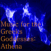 Music for the Greeks Goddesses: Athena by Various Artists