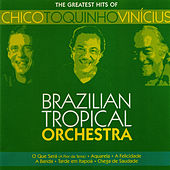 Play & Download The Greatest Hits Of Chico - Toquinho - Vinicius by Brasilian Tropical Orchestra | Napster