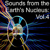 Sounds from the Earth's Nucleus: Vol.4 by Various Artists