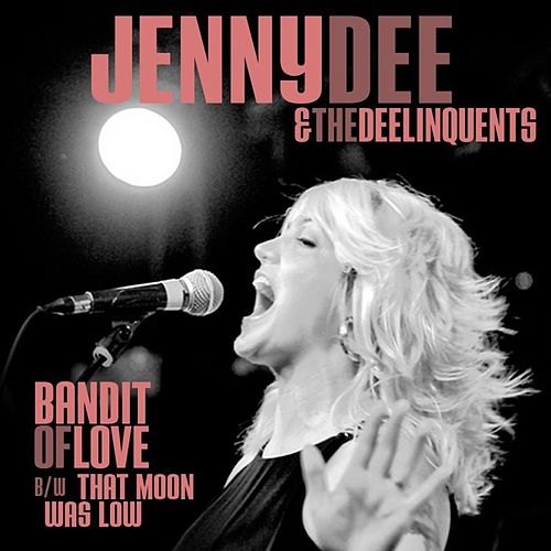 Bandit of Love b/w That Moon Was Low -  Single by Jenny Dee and The Deelinquents