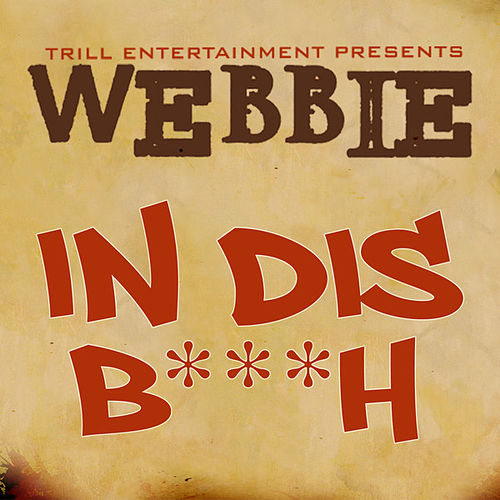 In Dis B***h by Webbie