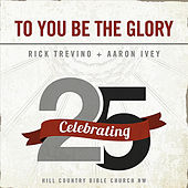Play & Download To You Be the Glory by Rick Trevino | Napster