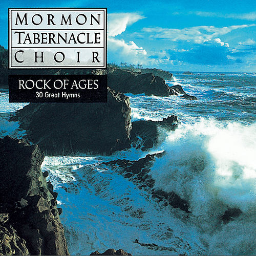 Play & Download Rock Of Ages - 30 Favorite Hymns by The Mormon Tabernacle Choir | Napster
