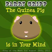 Play & Download The Guinea Pig Is In Your Mind - Single by Parry Gripp | Napster
