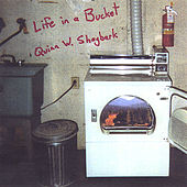 Play & Download Life in a Bucket by Quinn W. Shagbark | Napster