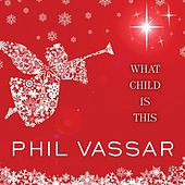 Play & Download What Child Is This - Single by Phil Vassar | Napster