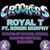Play & Download Royal T (House of House, Kashii, Danton Eeprom Remixes) by Crookers | Napster