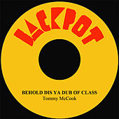 Play & Download Behold Dis Ya Dub Of Class by Tommy McCook | Napster