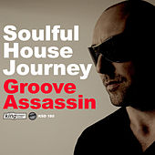 Play & Download Soulful House Journey: Groove Assassin by Various Artists | Napster