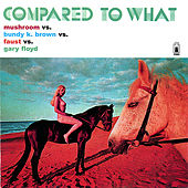Compared To What by Mushroom (vs. Faust vs. Bundy K. Brown)