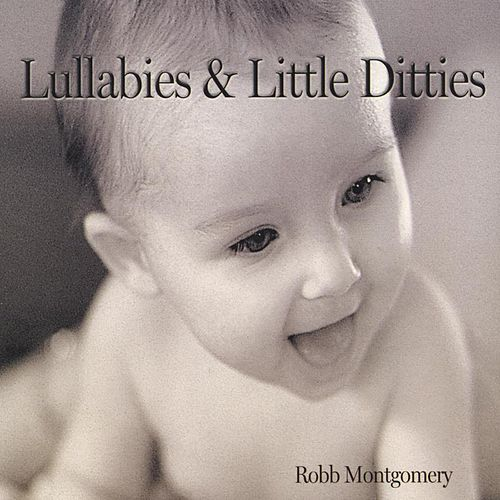 Play & Download Lullabies and Little Ditties by Robb Montgomery | Napster