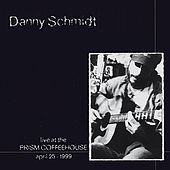 Live at the Prism Coffeehouse by Danny Schmidt