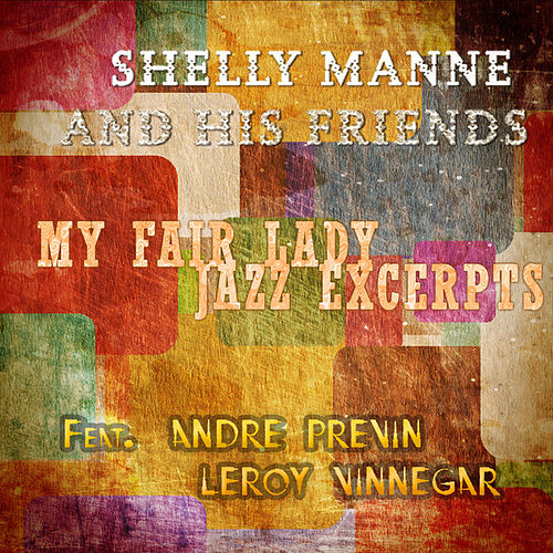 Play & Download My Fair Lady - Jazz Excerpts (Digitally Remastered) by Shelly Manne | Napster