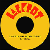 Play & Download Dance Up The Reggae Music by Roy Shirley | Napster