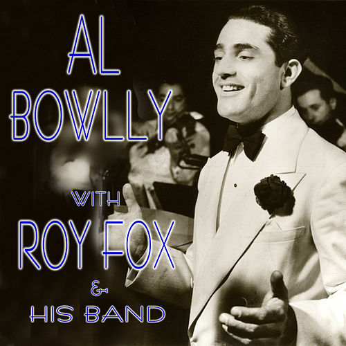 Al Bowlly with Roy Fox & His Band by Al Bowlly