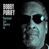 Better To Have It by Bobby Purify