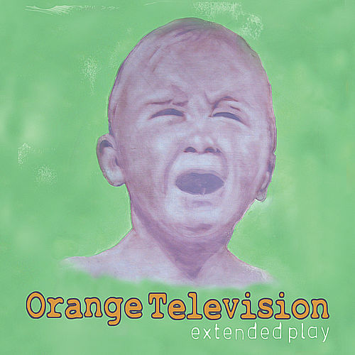 Play & Download Extended Play by Orange Television | Napster