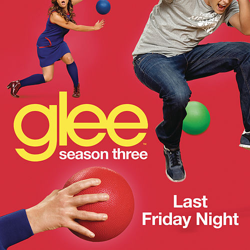 Last Friday Night (Glee Cast Version) by Glee Cast