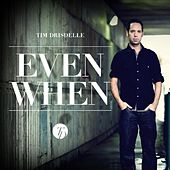 Play & Download Even When - Single by Tim Drisdelle   Napster