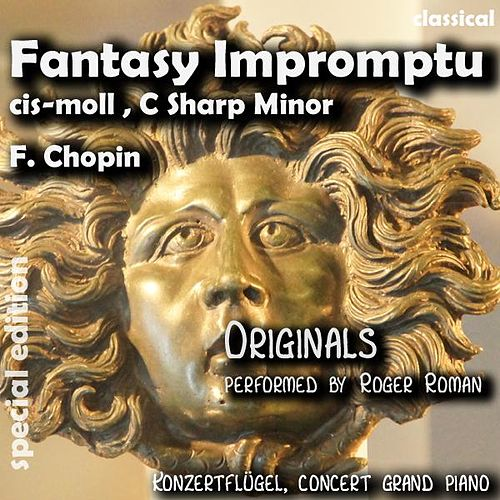 Play & Download Fantasy Impromptu C Sharp Minor , Fantasie Impromptu Cis Moll (feat. Roger Roman) - Single by Frederic Chopin | Napster