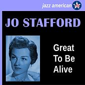 Play & Download Great to Be Alive by Jo Stafford | Napster