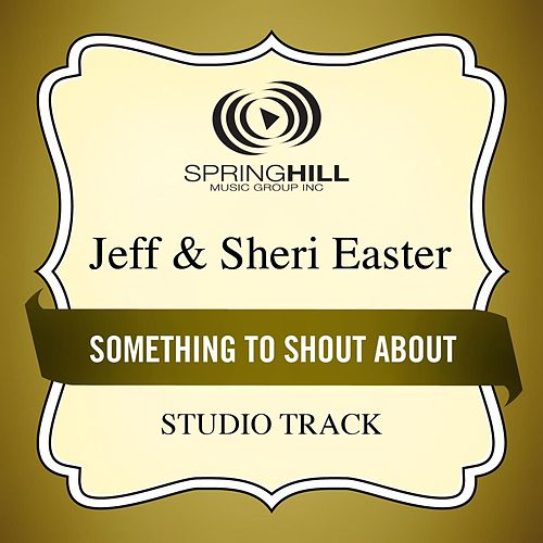 Play & Download Something to Shout About (Studio Track) by Jeff and Sheri Easter | Napster