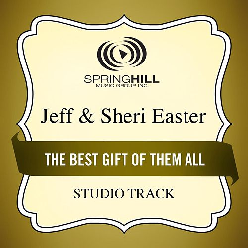 Play & Download The Best Gift of Them All (Studio Track) by Jeff and Sheri Easter | Napster