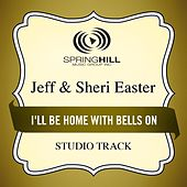 Play & Download I'll Be Home With Bells On (Studio Track) by Jeff and Sheri Easter | Napster
