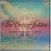Rainbow in the Clouds by Brown Sisters