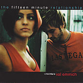 The Fifteen Minute Relationship by Val Emmich