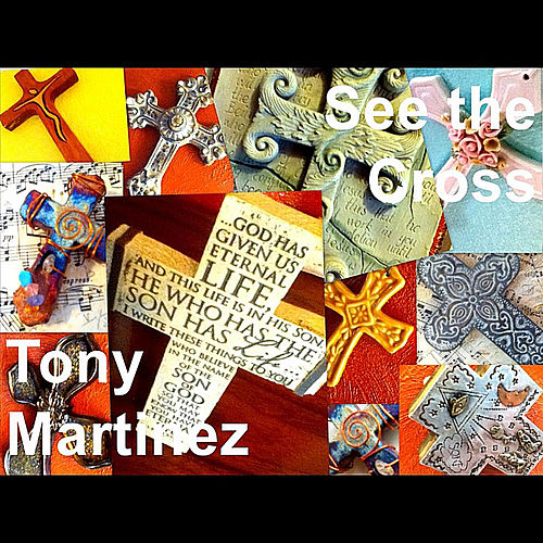 Play & Download See the Cross by Tony Martinez | Napster